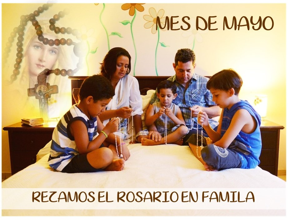 MES DE MAYO: LA BELLEZA DE REZAR EL ROSARIO EN FAMILIA